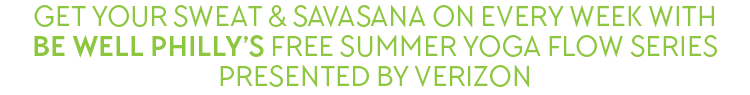 Get your sweat & savasana on every week with Be Well Philly's new summer yoga series
