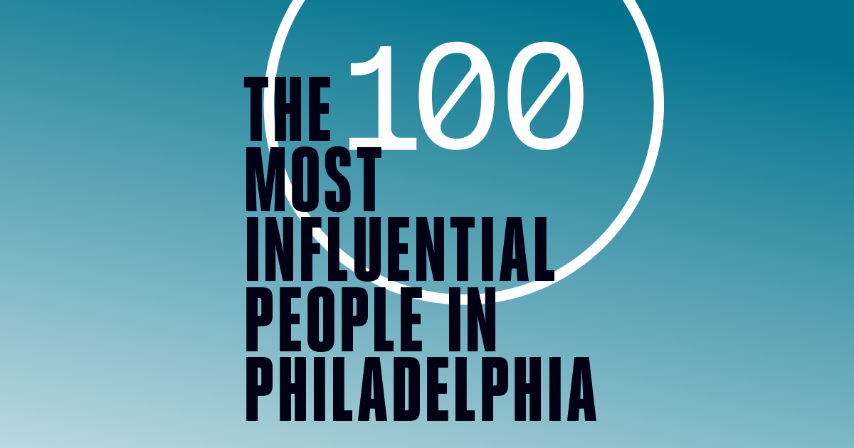 The 100 Most Influential People In Philadelphia Philadelphia Magazine